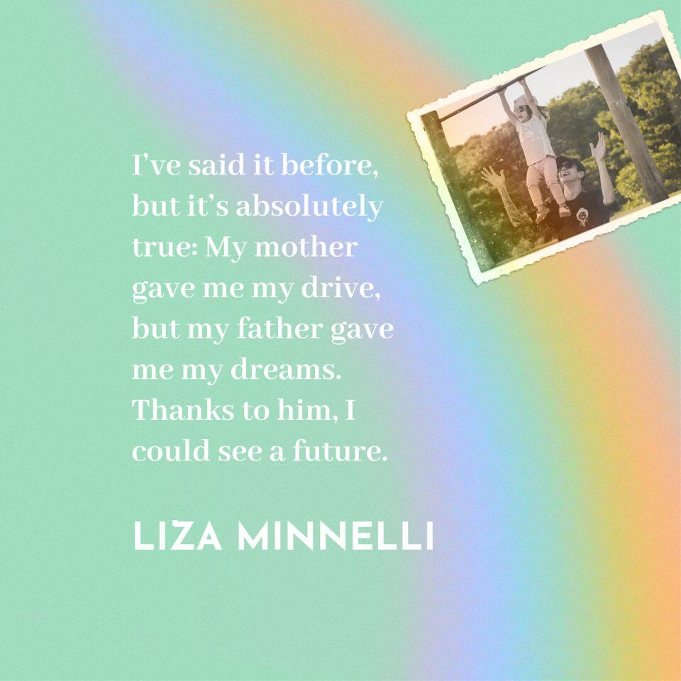 liza minnelli quote They Said What About Dad? 80 Quotes for Father's Day