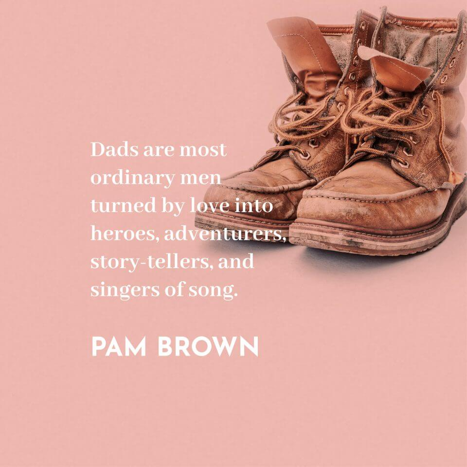 pam brown quote They Said What About Dad? 80 Quotes for Father's Day