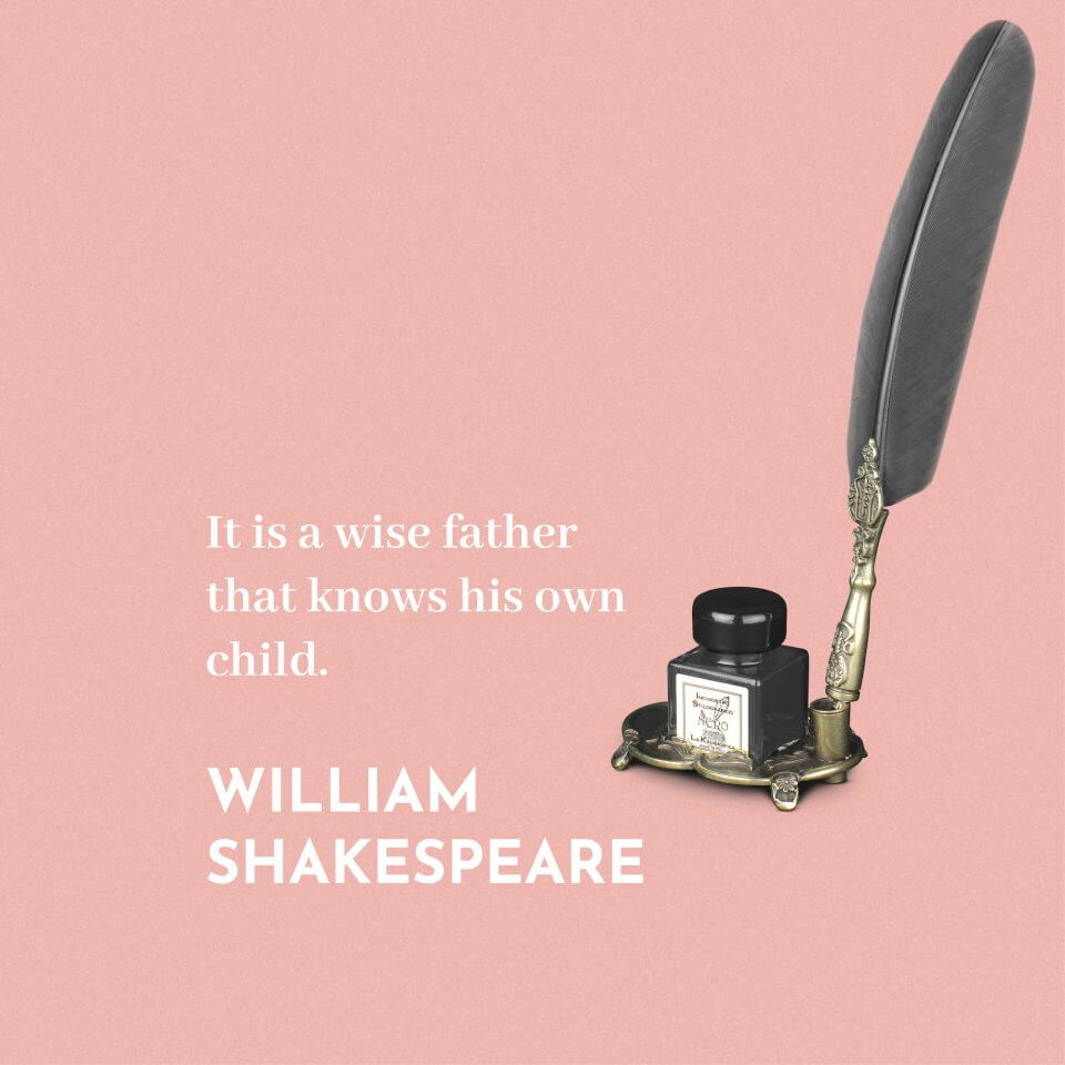 william shakespeare They Said What About Dad? 80 Quotes for Father's Day