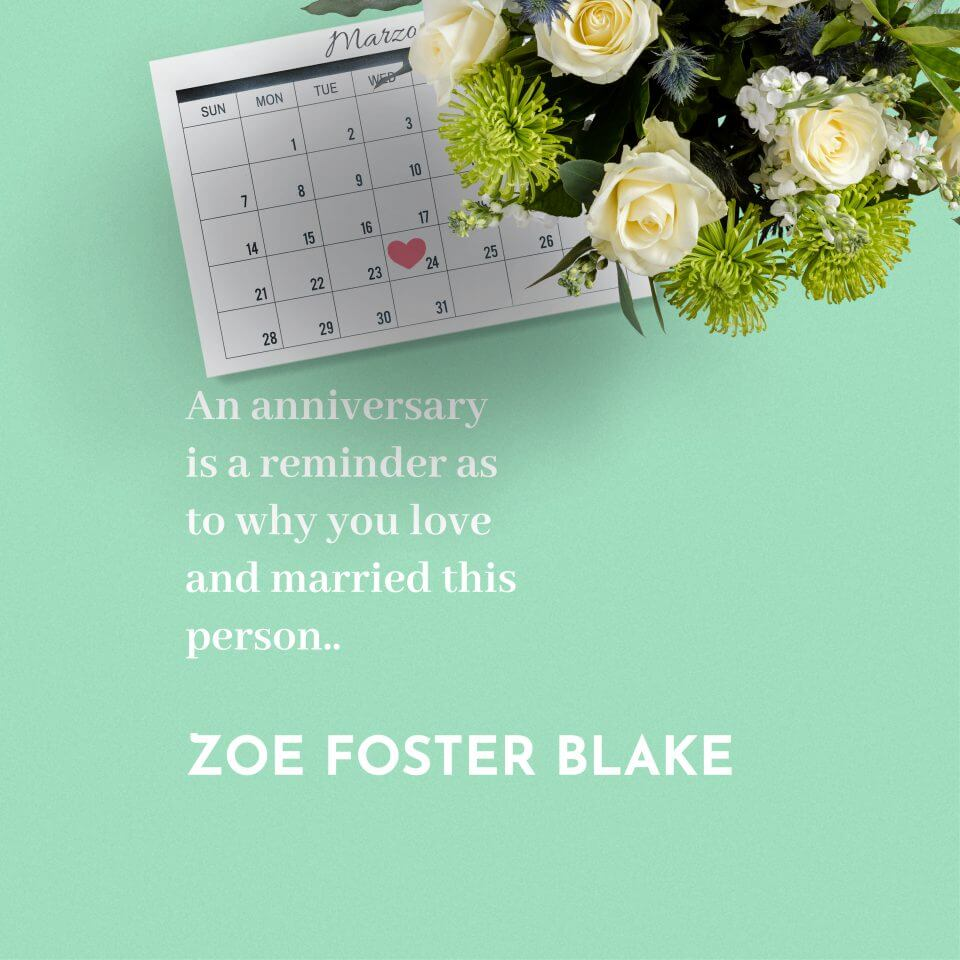 """An anniversary is a reminder as to why you love and married this person."" Zoe Foster Blake"