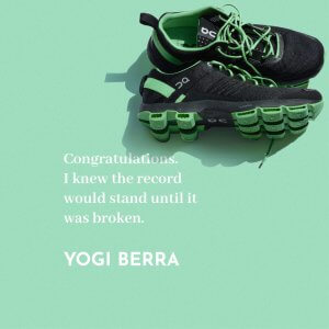 'Congratulations. I knew the record would stand until it was broken.' Yogi Berra