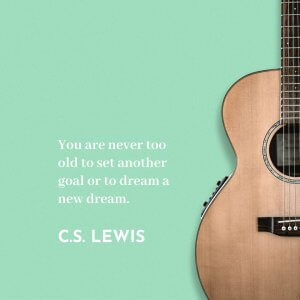 'You are never too old to set another goal or to dream a new dream.' C.S. Lewis