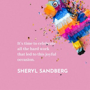 'It's time to celebrate all the hard work that led to this joyful occasion.' Sheryl Sandberg