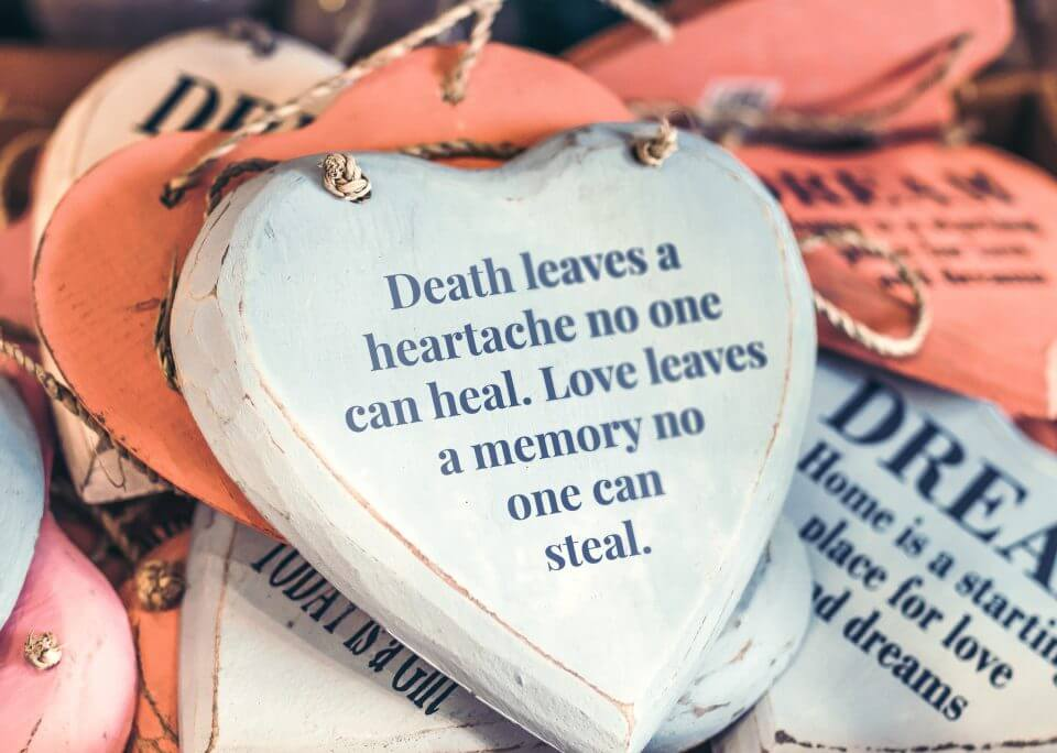 """""""Death leaves a heartache no one can heal. Love leaves a memory no one can steal."""""""