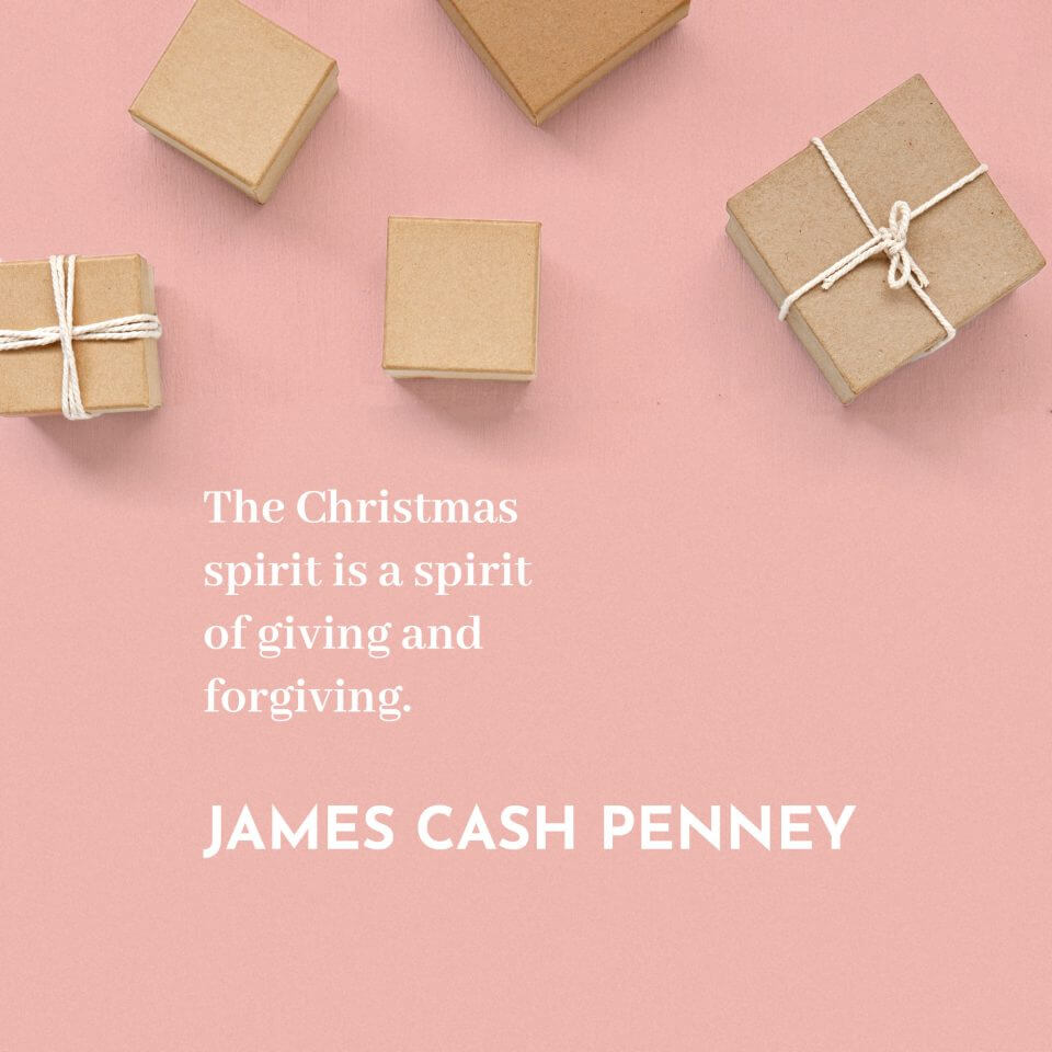 'The Christmas spirit is a spirit of giving and forgiving.' James Cash Penney