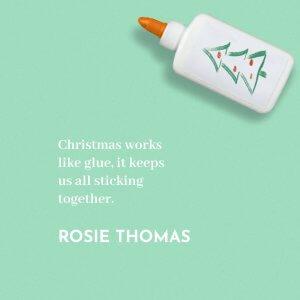 'Christmas works like glue, it keeps us all sticking together.' Rosie Thomas