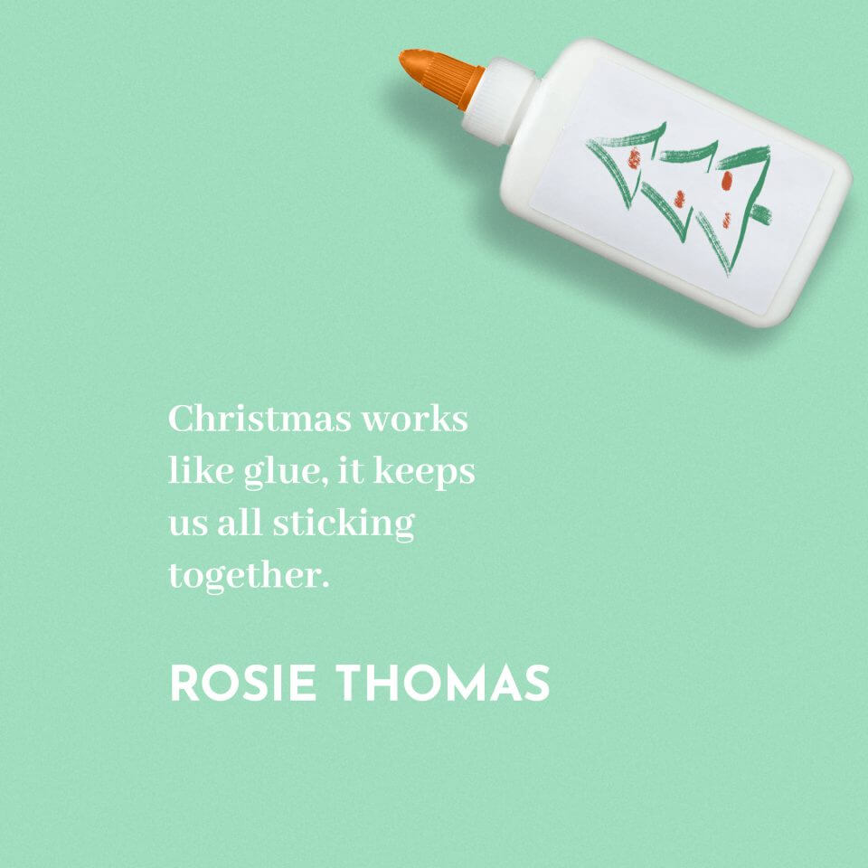 'Christmas works like glue, it keeps us all sticking together.' Rosie Thomas