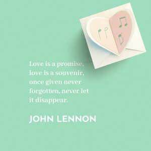 Love is a promise, love is a souvenir, once given never forgotten, never let it disappear. -John Lennon