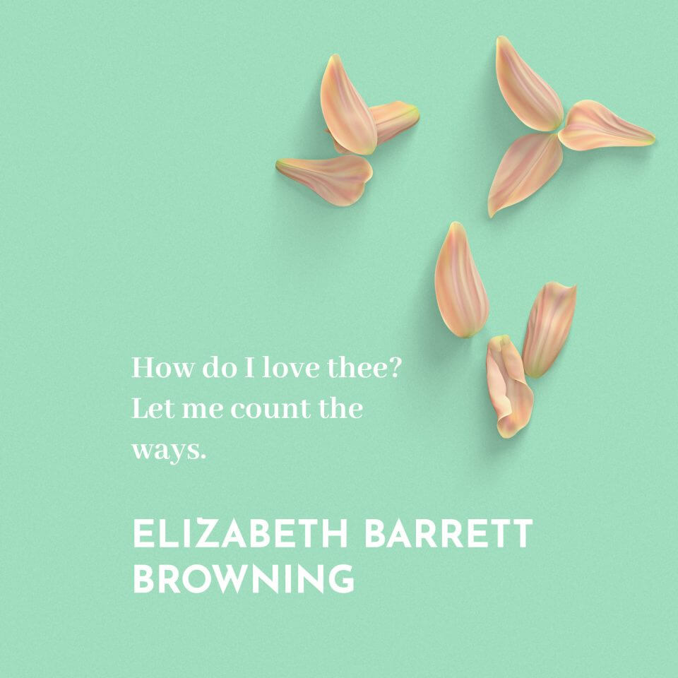 How do I love thee? Let me count the ways. -Elizabeth Barrett Browning