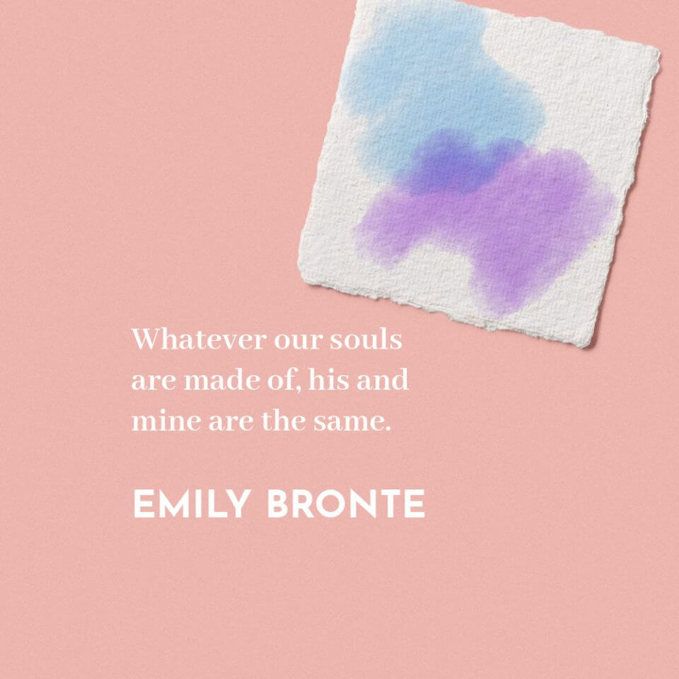 """""""Whatever our souls are made of, his and mine are the same."""" quote by Emily Bronte"""