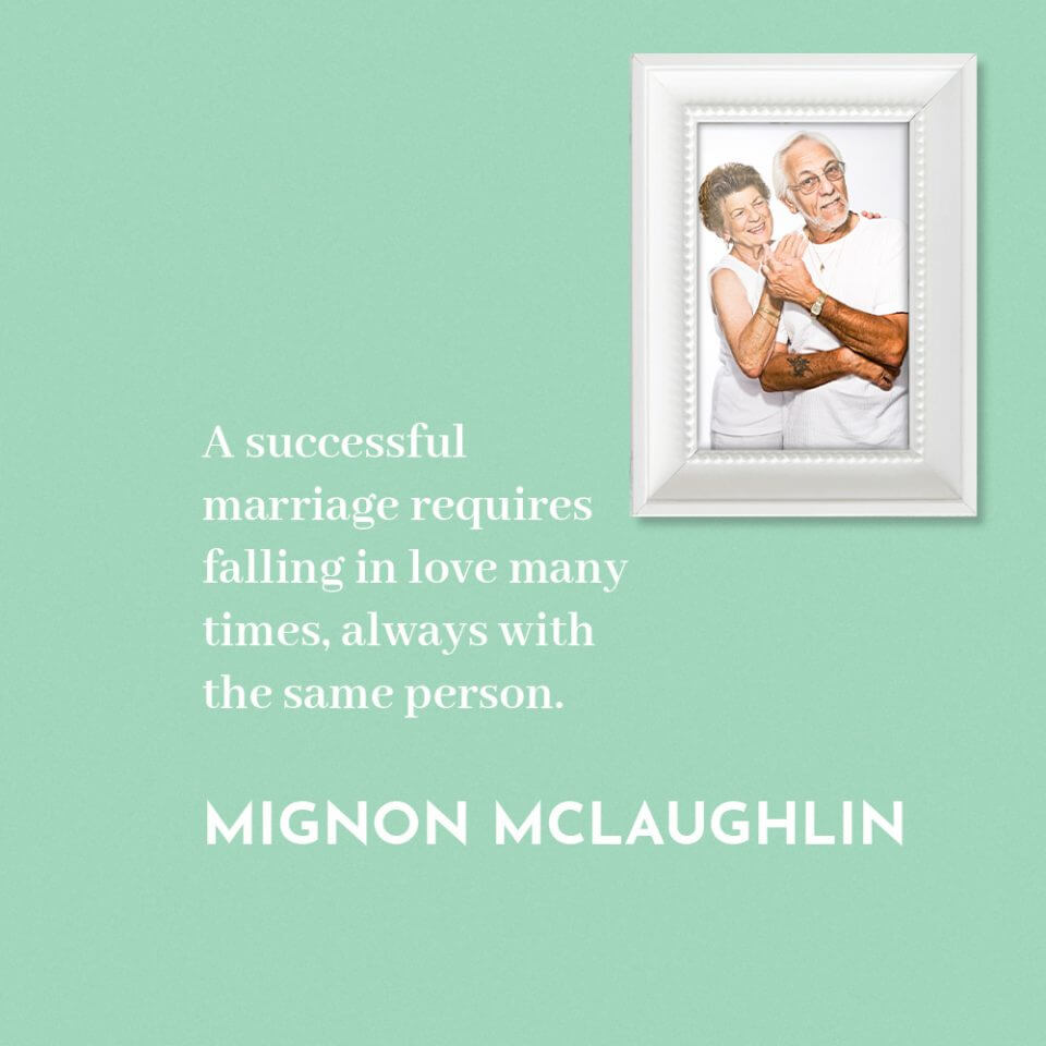 """""""A successful marriage requires falling in love many times, always with the same person."""" A quote by Mignon McLaughlin"""