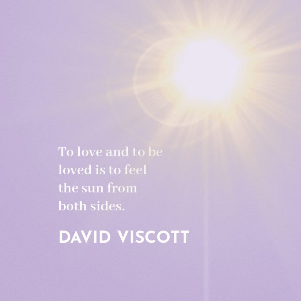 """""""To love and to be loved is to feel the sun from both sides."""" Quote by David Viscott"""